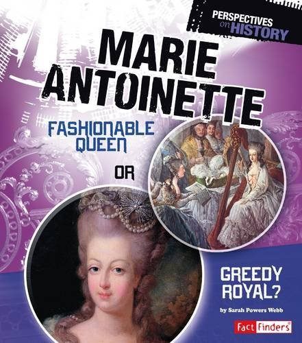Marie Antoinette Fashionable Queen Or Greedy Royal Perspectives On History