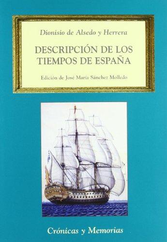 Descripción de los tiempos de España, en el presente décimo octavo siglo (Crónicas y Memorias) por Dionisio de Alsedo y Herrera