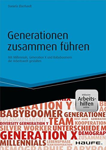 Generationen zusammen führen - Mit Millennials, Generation X und Babyboomern die Arbeitswelt gestalten - inkl. Arbeitshilfen online: Mit Millennials, Generation ... die Arbeitswelt gestalten (Haufe Fachbuch)
