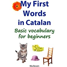 My First Words in Catalan: Basic vocabulary for beginners (Learn Catalan Book 1)