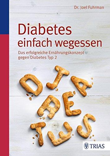 Diabetes einfach wegessen: Das erfolgreiche Ernährungskonzept gegen Diabetes Typ 2