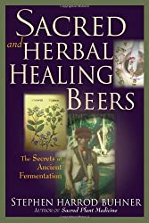 Sacred and Herbal Healing Beers: The Secrets of Ancient Fermentation by Stephen Harrod Buhner (1998-09-18)
