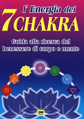 L'energia dei 7 chakra. Guida alla ricerca del benessere di corpo e mente. Ediz. illustrata