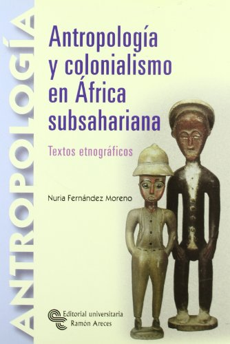 Antropología y colonialismo en África Subsahariana: Textos etnográficos (Manuales)