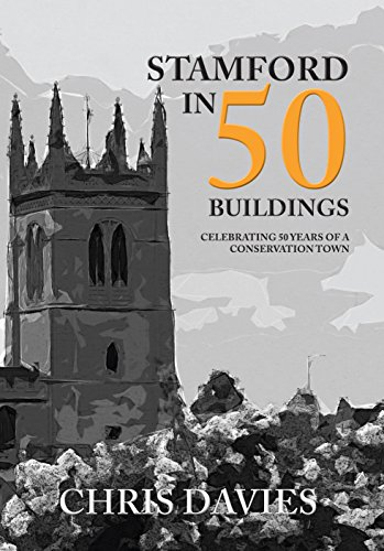 Stamford in 50 Buildings: Celebrating 50 years of a Conservation Town (English Edition)