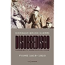 Disobbedisco. Cinquecento giorni di rivoluzione. Fiume 1919-1920