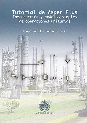 Tutorial de Aspen Plus : introducción y modelos simples de operaciones unitarias por Francisco Espínola Lozano