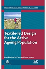 Textile-led Design for the Active Ageing Population (Woodhead Publishing Series in Textiles Book 142) Kindle Edition