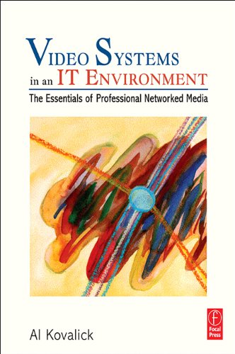 Video Systems in an IT Environment: The Essentials of Professional Networked Media (English Edition)