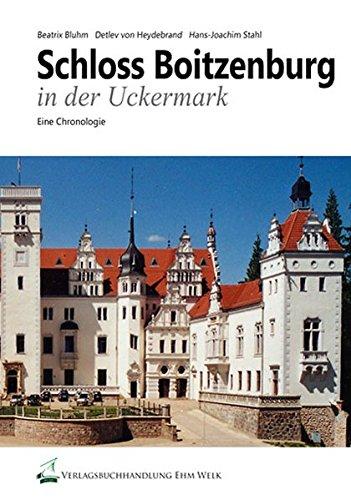 Schloss Boitzenburg in der Uckermark: Zur Geschichte und Gegenwart des Schlosses und seiner Parkanlage