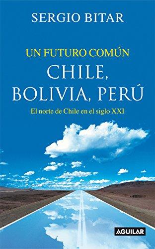 Un futuro común. Chile, Bolivia, Perú por Sergio Bitar