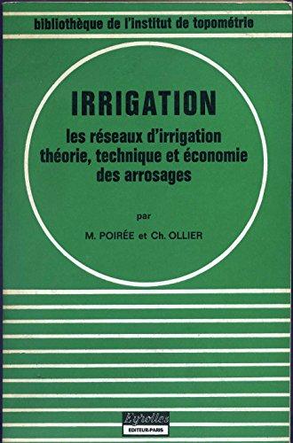 Irrigation. les réseaux d'irrigation, théorie, technique et économie des arrosages. par Poiree Maurice - Ollier Charles