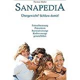 Sanapedia: Übergewicht? Schluss damit!: Fettverbrennung, Prävention, Burnoutvorsorge, Krebsvorsorge, gesund leben
