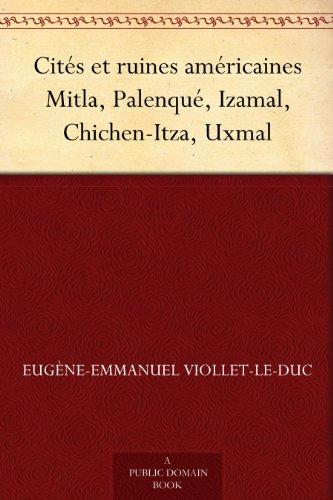 Lire un Cités et ruines américaines Mitla, Palenqué, Izamal, Chichen-Itza, Uxmal pdf