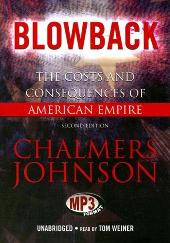 Blowback: The Costs and Consequences of American Empire (Blowback Trilogy) by Chalmers Johnson (2007-11-01)