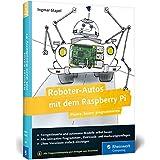 Roboter-Autos mit dem Raspberry Pi: Planen, bauen, programmieren. Programmierung und Elektronik spielerisch entdecken. Geeign