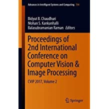 Proceedings of 2nd International Conference on Computer Vision & Image Processing: CVIP 2017, Volume 2 (Advances in Intelligent Systems and Computing)