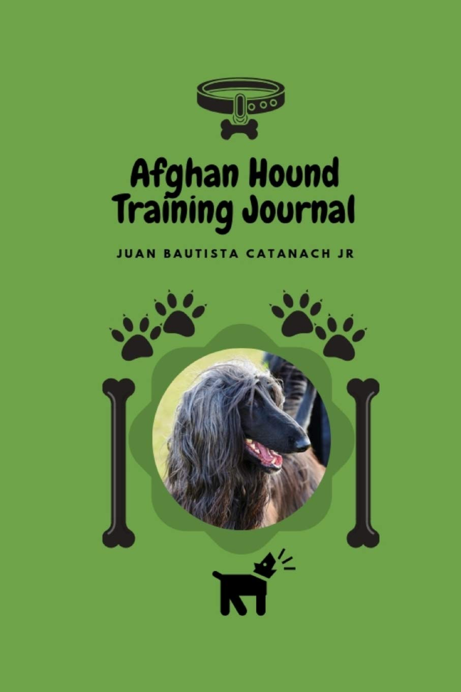Afghan Hound Training Journal: Take Notes, Set Goals, Keep Medical Records, Potty Training Chart, and make memories of…
