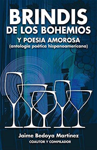 Brindis de los bohemios y poesía amorosa: Antología poética hispanoamericana por Jaime Bedoya Martínez