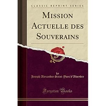 Mission Actuelle Des Souverains (Classic Reprint)