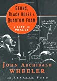 Geons, Black Holes, and Quantum Foam: A Life in Physics by Kenneth W. Ford (2000-02-17)