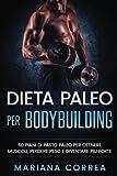 Dieta Paleo Per Bodybuilding: 60 Piani Di Pasto Paleo Per Ottnere Muscoli, Perdere Peso E Diventare Piu Forte