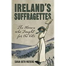 Ireland's Suffragettes: The Women Who Fought for the Vote