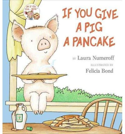 [If You Give a Pig a Pancake] (By: Laura Joffe Numeroff) [published: February, 2002]