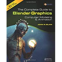 The Complete Guide to Blender Graphics: Computer Modeling and Animation by John M. Blain (2012-04-16)