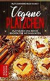 Vegane Plätzchen: Plätzchen und Kekse backen für Weihnachten (Plätzchen Backbuch 2)