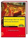 Exchange Server 2003 SP2 und Outlook: Planen, administrieren, optimieren (Kompendium/Handbuch)