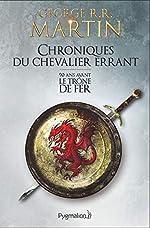 Chroniques du chevalier errant - 90 ans avant le Trône de Fer (Game of Thrones) de George R. R. Martin