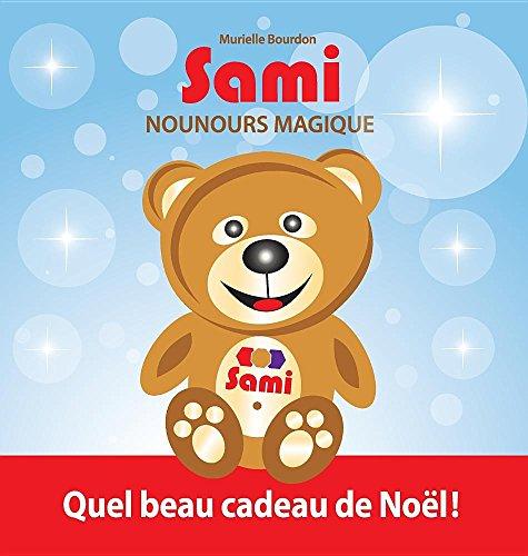 Sami Nounours Magique: Quel Beau Cadeau de Noël! (Édition En Couleurs) par Murielle Bourdon