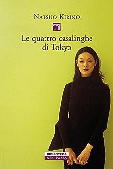 Le quattro casalinghe di Tokyo (Biblioteca) di [Kirino, Natsuo]