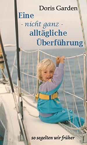 Eine - nicht ganz - alltägliche Überführung: so segelten wir früher