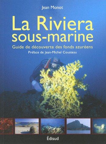 La Riviera sous-marine : Guide de découverte des fonds azuréens