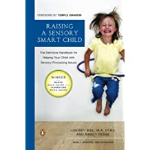 Raising a Sensory Smart Child: The Definitive Handbook for Helping Your Child with Sensory Processing Issues: The Definitive Handbook for Helping Your ... Sensory Processing Issues, Revised Edition