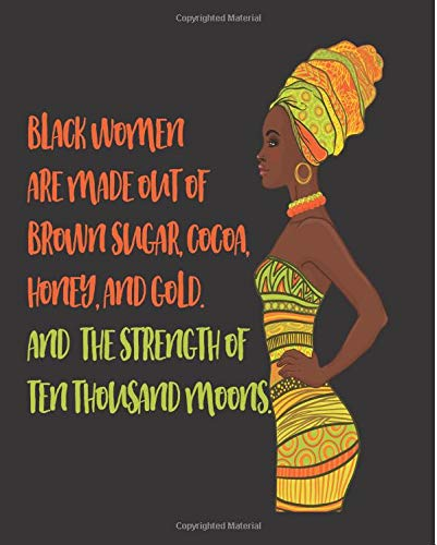 Black Women Are Made Out Of Brown Sugar Cocoa Honey And Gold And The Strength Of Ten Thousand Moons: Black Girl Magic 2019 Calendar Weekly Planner To ... Size Business School Teacher Student Mom Womens Black Honey
