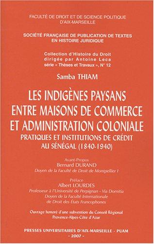 Les indignes paysans entre maisons de commerce et administration coloniale : Pratiques et institutions de crdit au Sngal (1840-1940)