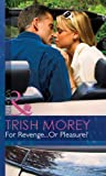 For Revenge...or Pleasure? by Trish Morey front cover