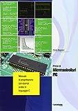 Pillole di microcontrollori PIC. Manuale di progettazione con esempi pratici di programmazione in linguaggio C