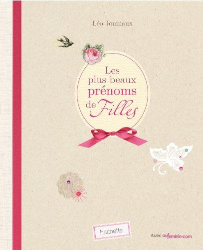 En ligne téléchargement Les plus beaux prénoms de filles (Puériculture/Grossesse) pdf, epub ebook