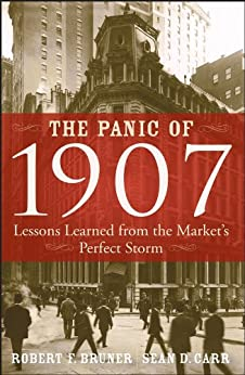 The Panic of 1907: Lessons Learned from the Market's Perfect Storm by [Bruner, Robert F., Carr, Sean D.]
