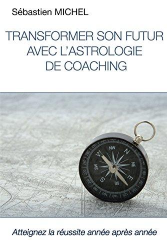 Transformer son futur avec l'astrologie de coaching par Sébastien Michel