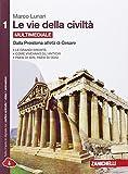 Le vie della civiltà. Per le Scuole superiori. Con e-book. Con espansione online: 1