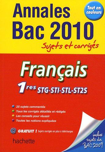 Français 1e STG/STI/ STL/ ST2S : Annales Bac 2010 Sujets et corrigés par Franck Mazzuchelli