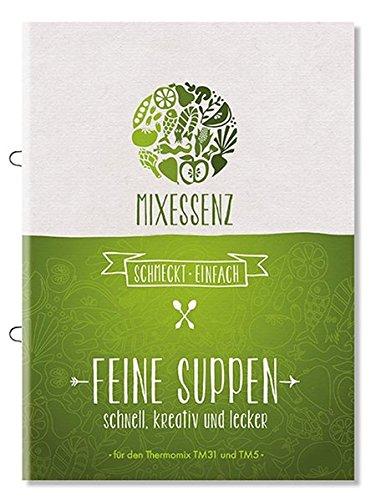 MIXESSENZ - Feine Suppen aus dem Thermomix: schnell, kreativ und lecker für den Thermomix TM31 und TM5 - Thermomix Rezepte