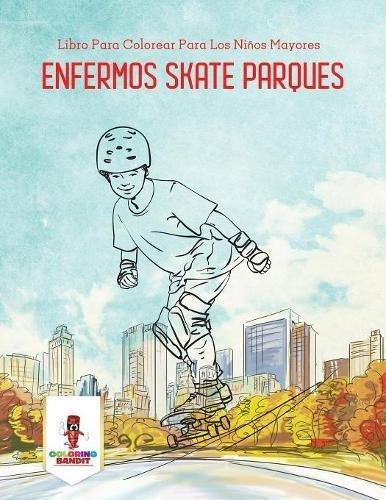 Enfermos Skate Parques: Libro Para Colorear Para Los Niños Mayores por Coloring Bandit