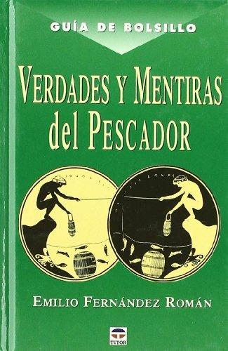 Verdades y mentiras del pescador (Guia De Bolsillo) por Emilio Fernández Román