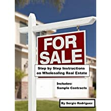 Step by Step Instructions on How to Wholesale Real Estate: How To Wholesale ( Flip ) Real Estate (English Edition)